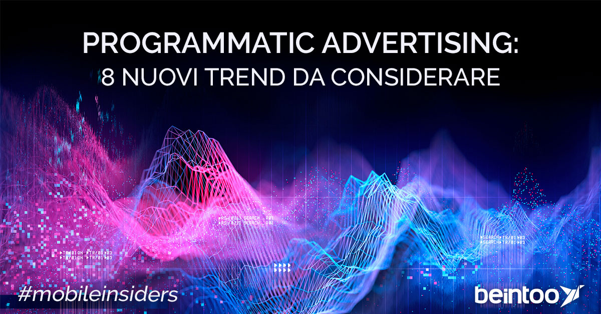 programmatic advertising, programmatic trends, mobile advertising, marketing trends, marketing research, investimenti pubblicitari, investimenti programmatic, beintoo